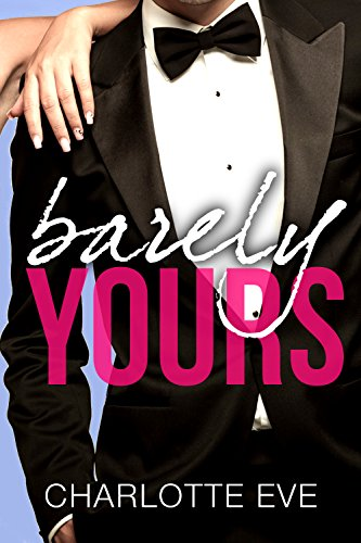 Barely Yours by Charlotte Eve