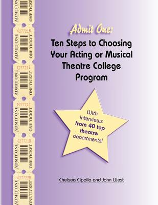 Admit One Ten Steps to Choosing Your Acting or Musical Theatre