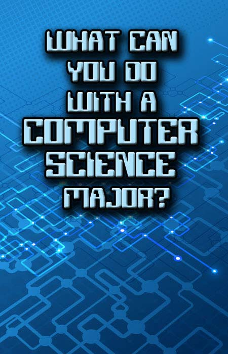 What Can You Do with a Computer Science Major? CollegeXpress