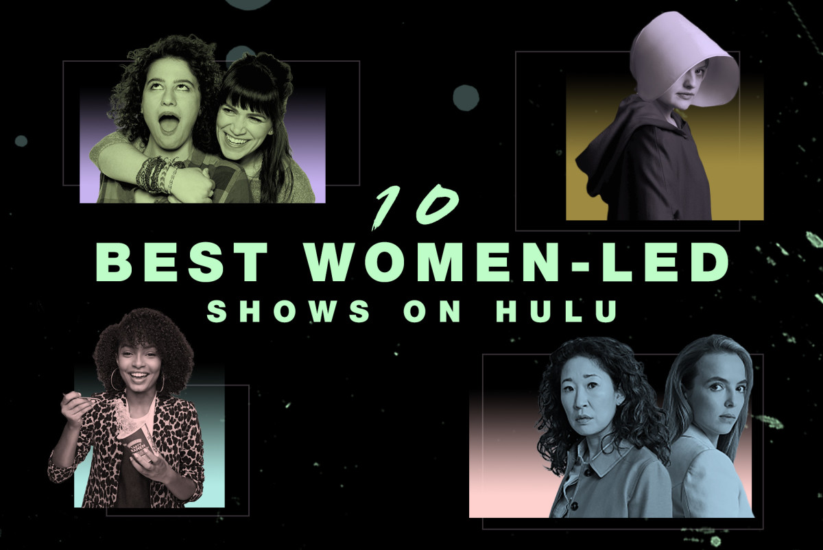 Hulu Shows Best Shows On Hulu That Celebrate Women Top Female Led Series