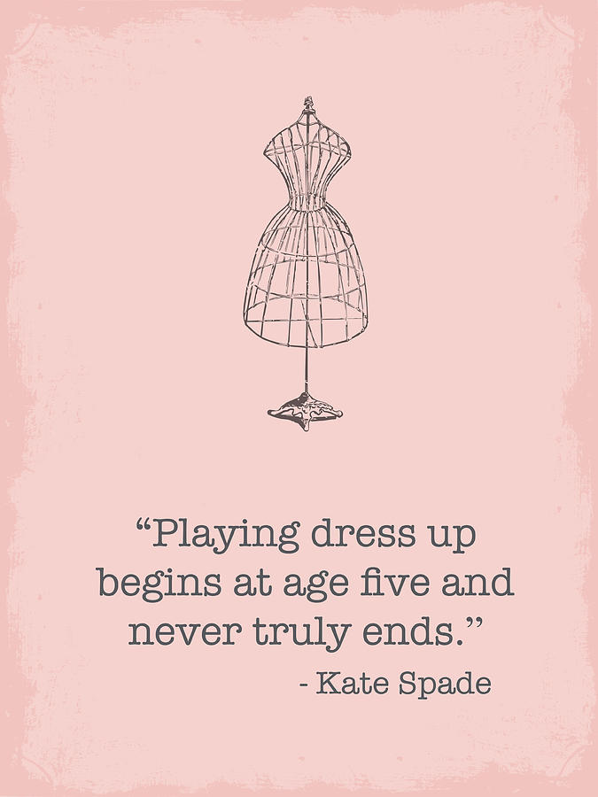 Lilly Pulitzer Quotes Wallpaper Kate Spade Dress Up Quote Digital Art By Nancy Ingersoll