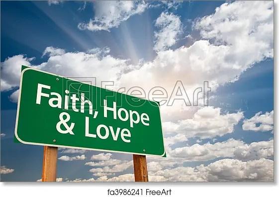 Free art print of Faith, Hope and Love Green Road Sign Faith, Hope