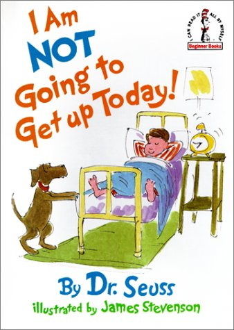 I am Not Going to Get Up Today! by Dr Seuss
