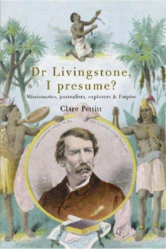 Dr Livingstone, I Presume? Missionaries, Journalists, Explorers
