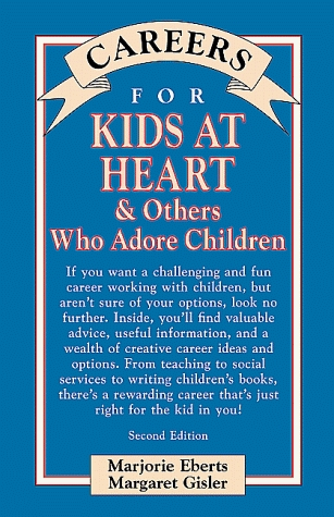 Careers for Kids at Heart  Others Who Adore Children by Marjorie Eberts - rewarding careers