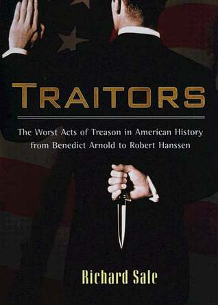 Read Books Traitors: The Worst Acts of Treason in American History from Benedict Arnold to Robert Hans Online