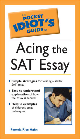 The Pocket Idiot\u0027s Guide to Acing the SAT Essay by Pamela Rice-Hahn