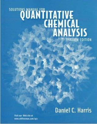 Solutions Manual for Quantitative Chemical Analysis by Daniel C Harris