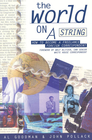 Read Books The World on a String: How to Become a Freelance Foreign Correspondent Online
