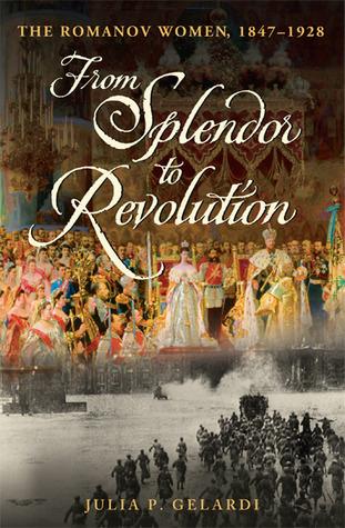 Read Books From Splendor to Revolution: The Romanov Women, 1847--1928 Online