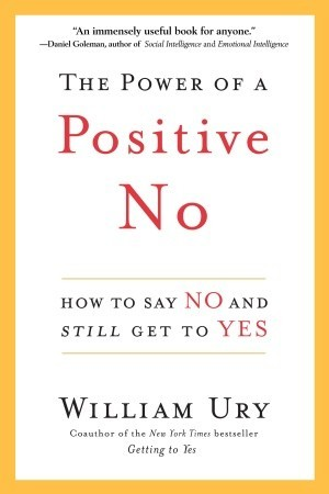 The Power of a Positive No How to Say No and Still Get to Yes by