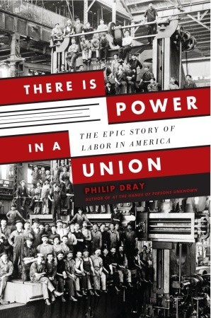 There Is Power in a Union The Epic Story of Labor in America by