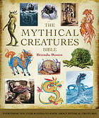 Read Books The Mythical Creatures Bible: Everything You Ever Wanted To Know About Mythical Creatures Online