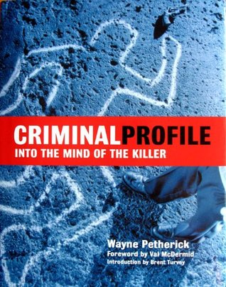 Criminal Profile Into The Mind Of The Killer by Wayne Petherick