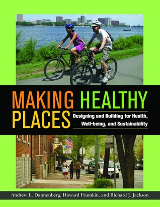 Read Books Making Healthy Places: Designing and Building for Health, Well-being, and Sustainability Online