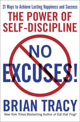 No Excuses! The Power of Self-Discipline by Brian Tracy