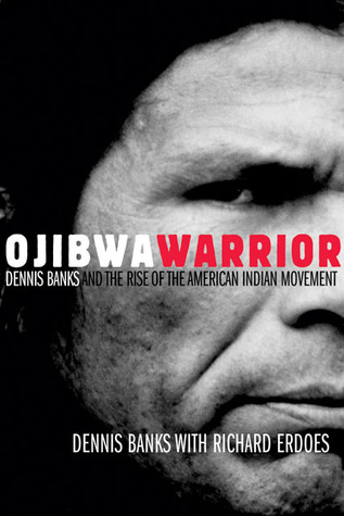 Read Books Ojibwa Warrior: Dennis Banks and the Rise of the American Indian Movement Online