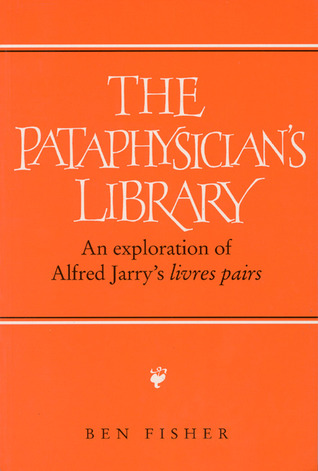 Read Books Pataphysician's Library: An Exploration of Alfred Jarry's 'Livres pairs' Online