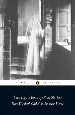 Read Books The Penguin Book of Ghost Stories: From Elizabeth Gaskell to Ambrose Bierce Online