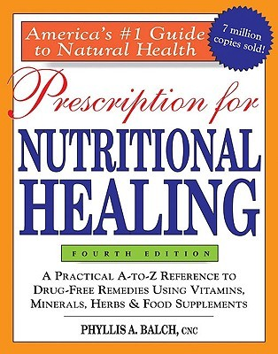 Prescription for Nutritional Healing A Practical A-to-Z Reference