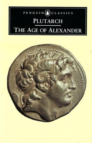 Read Books The Age of Alexander: Nine Greek Lives (Agesilaus, Pelopidas, Dion, Timoleon, Demosthenes, Phocion, Alexander, Demetrius, Pyrrhus) Online