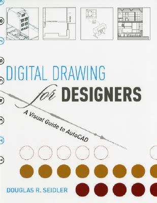 Digital Drawing for Designers A Visual Guide to AutoCAD by Douglas - autocad designers