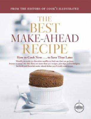 The Best Make-Ahead Recipe by Cook\u0027s Illustrated Magazine