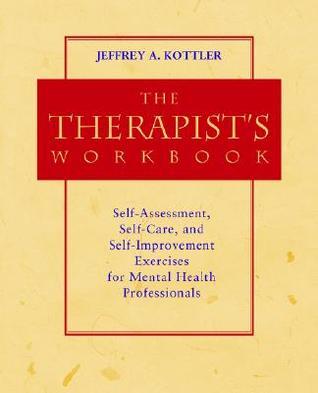 The Therapist\u0027s Workbook Self-Assessment, Self-Care, and Self