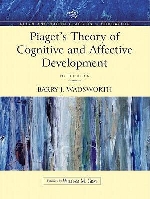 Piaget\u0027s Theory of Cognitive and Affective Development Foundations