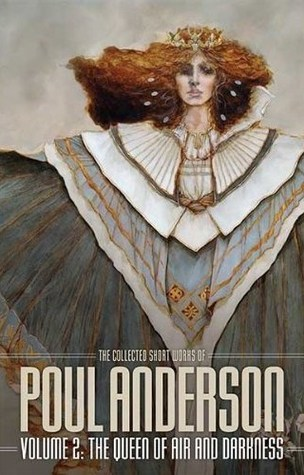 Read Books The Collected Short Works of Poul Anderson, Volume 2: The Queen of Air and Darkness Online