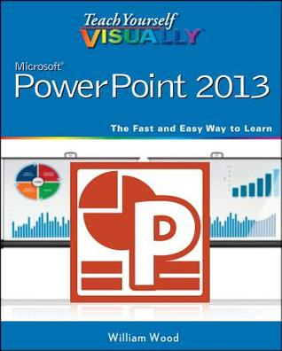 Teach Yourself VISUALLY PowerPoint 2013 by Bill Wood