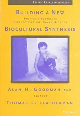 Read Books Building a New Biocultural Synthesis: Political-Economic Perspectives on Human Biology Online