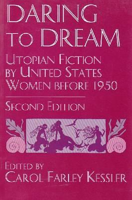 Read Books Daring to Dream: Utopian Fiction by United States Women Before 1950 (Utopianism and Communitarianism) Online