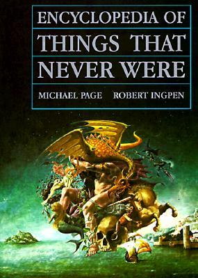 Read Books Encyclopedia of Things That Never Were: Creatures, Places, and People Online