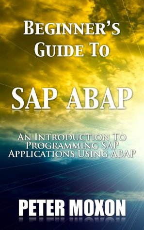 BEGINNERS GUIDE TO SAP ABAP by Peter Moxon - sap for beginners