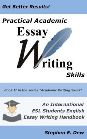 Practical Academic Essay Writing Skills - An International ESL - academic essay