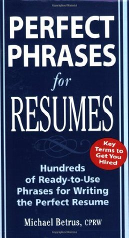 Perfect Phrases for Resumes by Michael Betrus - perfect phrases for resumes