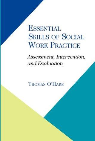 Essential Skills of Social Work Practice Assessment, Intervention