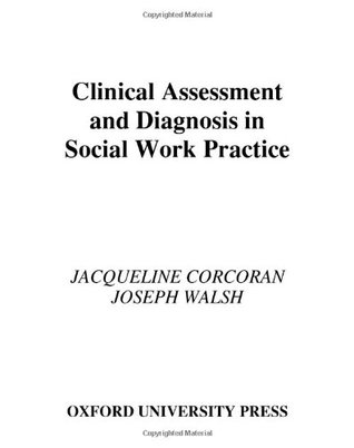 Clinical Assessment and Diagnosis in Social Work Practice by - social work practice