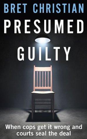 Presumed Guilty by Bret Christian - presumed guilty book