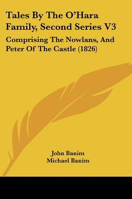 Read Books Tales by the O'Hara Family, Second Series V3: Comprising the Nowlans, and Peter of the Castle (1826) Online