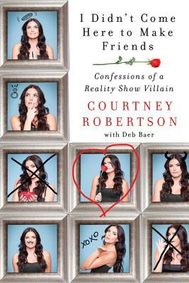 Read Books I Didn't Come Here to Make Friends: Confessions of a Reality Show Villain Online