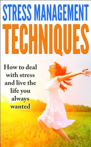 Stress ManagementTechniques On How To Deal With Stress And Anxiety