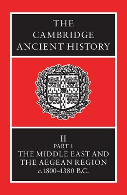 Read Books The Cambridge Ancient History, Volume 2, Part 1: The Middle East & the Aegean Region c.1800-1380 B.C. Online