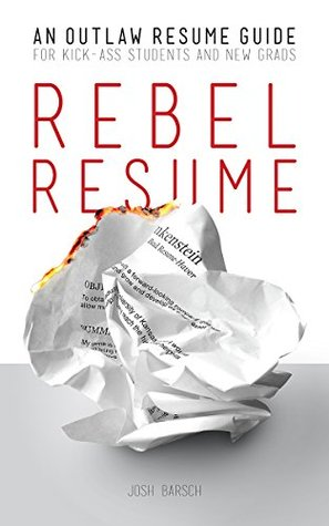 Rebel Resume An Outlaw Guide to Kick-Ass Resumes for Students  New