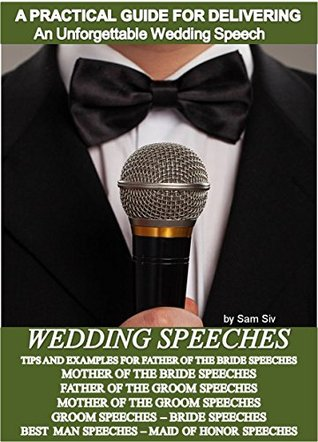 Wedding Speeches - A Practical Guide for Delivering an Unforgettable