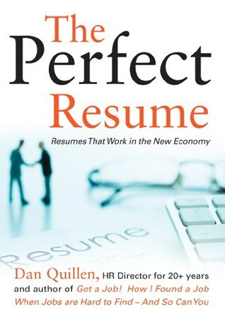 The Perfect Resume Resumes That Work in the New Economy by Dan Quillen