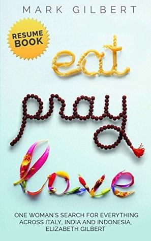 Eat, Pray, Love - Elizabeth Gilbert Resume Book Eat Pray Love Ebook - resume books