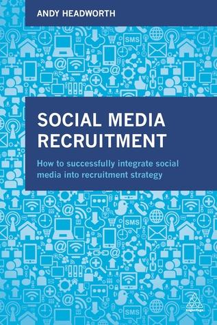 Social Media Recruitment How to Successfully Integrate Social Media
