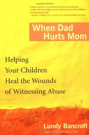 When Dad Hurts Mom Helping Your Children Heal the Wounds of